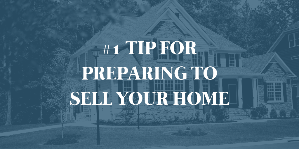 #1 Tip for Preparing to Sell Your Home