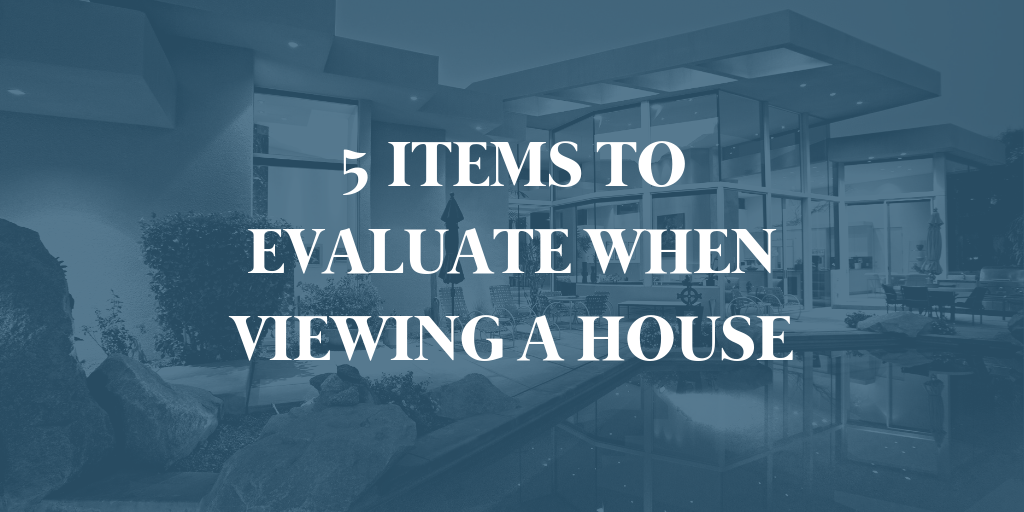 5 Items to Evaluate when Viewing a House