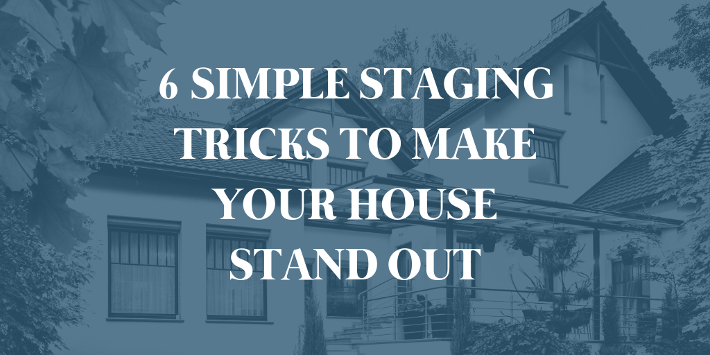 6 Simple Staging Tricks to Make Your House Stand Out