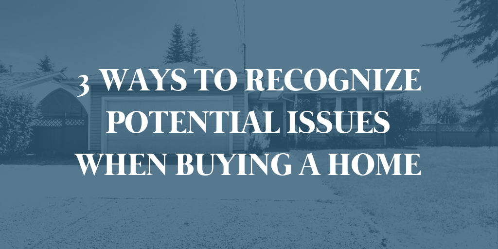 3 Ways to Recognize Potential Issues When Buying a Home