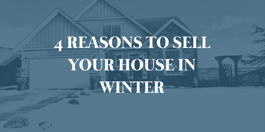 4 Reasons to Sell Your House in Winter